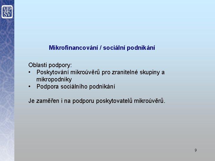 Mikrofinancování / sociální podnikání Oblasti podpory: • Poskytování mikroúvěrů pro zranitelné skupiny a mikropodniky