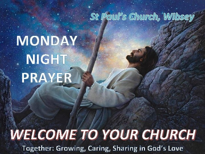 St Paul's Church, Wibsey MONDAY NIGHT PRAYER WELCOME TO YOUR CHURCH Together: Growing, Caring,