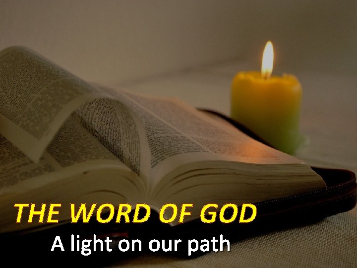 THE WORD OF GOD A light on our path