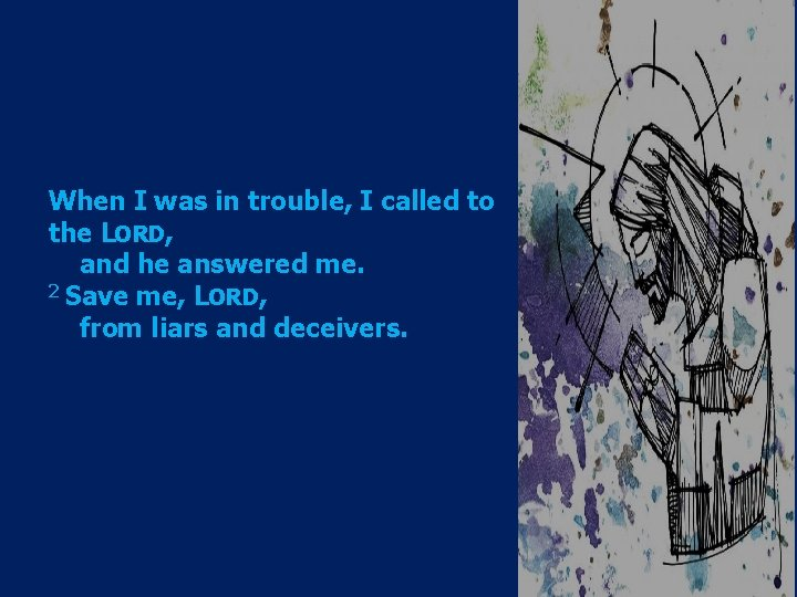 When I was in trouble, I called to the LORD, and he answered me.