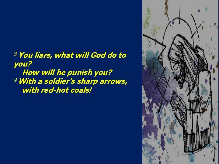3 You liars, what will God do to you? How will he punish you?
