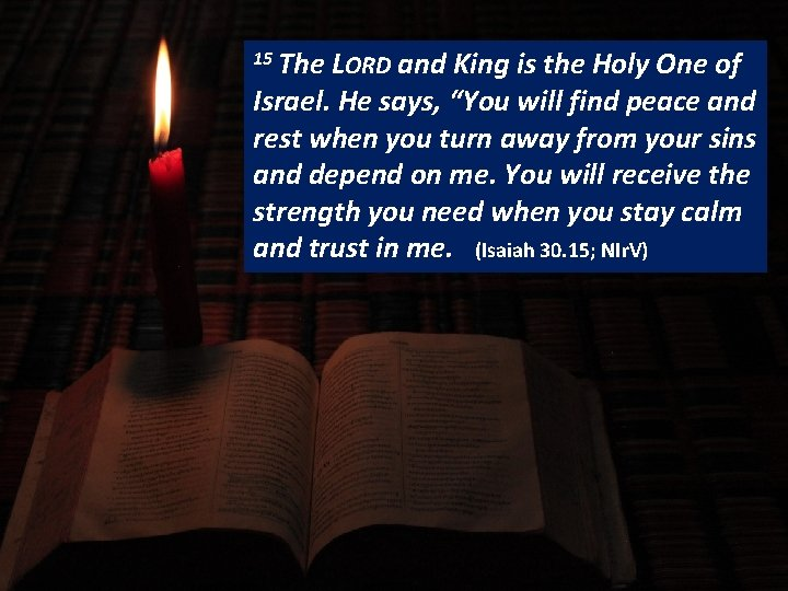 15 The LORD and King is the Holy One of READING Israel. He says,