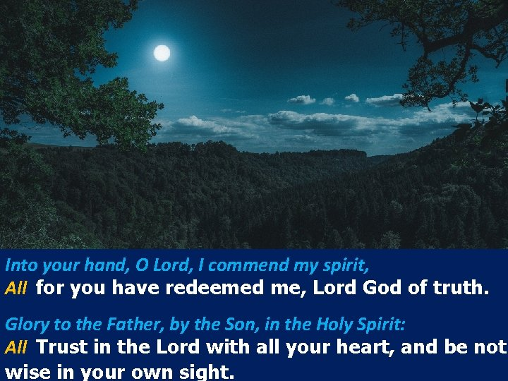 Into your hand, O Lord, I commend my spirit, All for you have redeemed