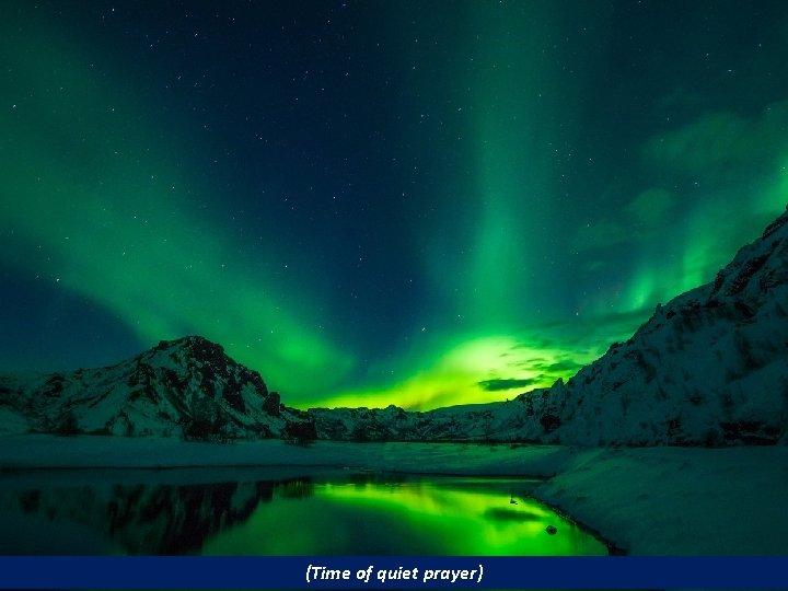 (Time of quiet prayer)