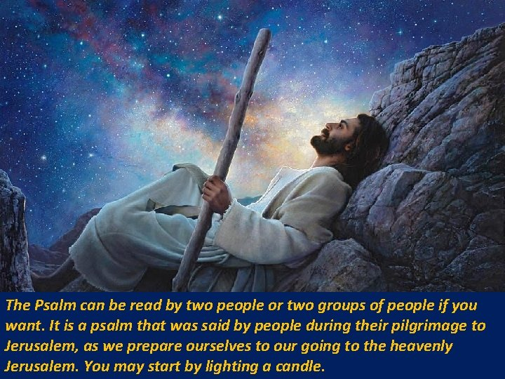 The Psalm can be read by two people or two groups of people if