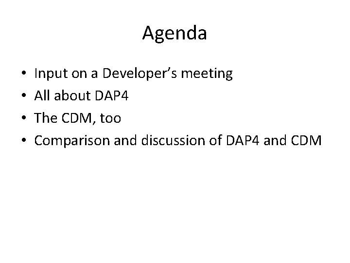 Agenda • • Input on a Developer's meeting All about DAP 4 The CDM,