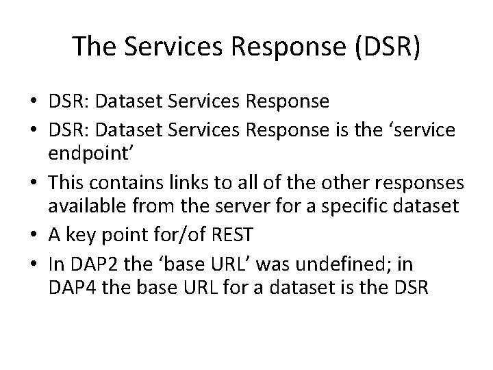 The Services Response (DSR) • DSR: Dataset Services Response is the 'service endpoint' •