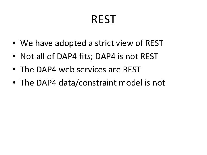 REST • • We have adopted a strict view of REST Not all of
