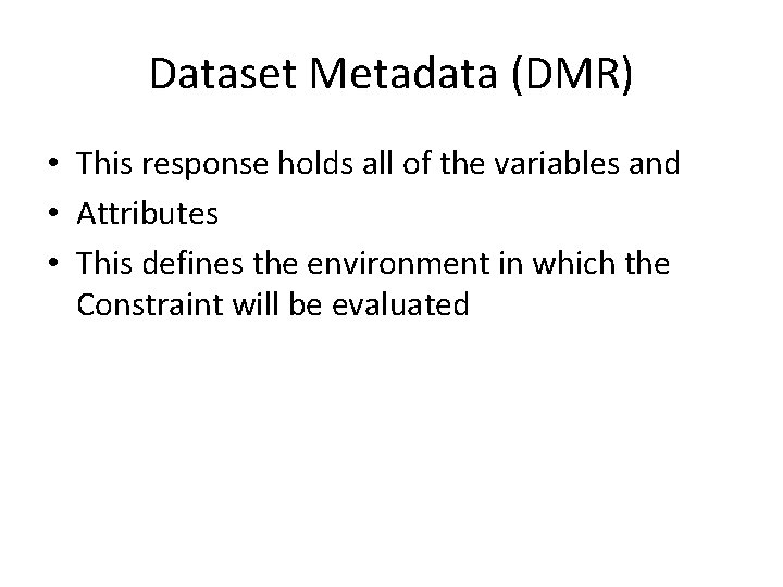 Dataset Metadata (DMR) • This response holds all of the variables and • Attributes