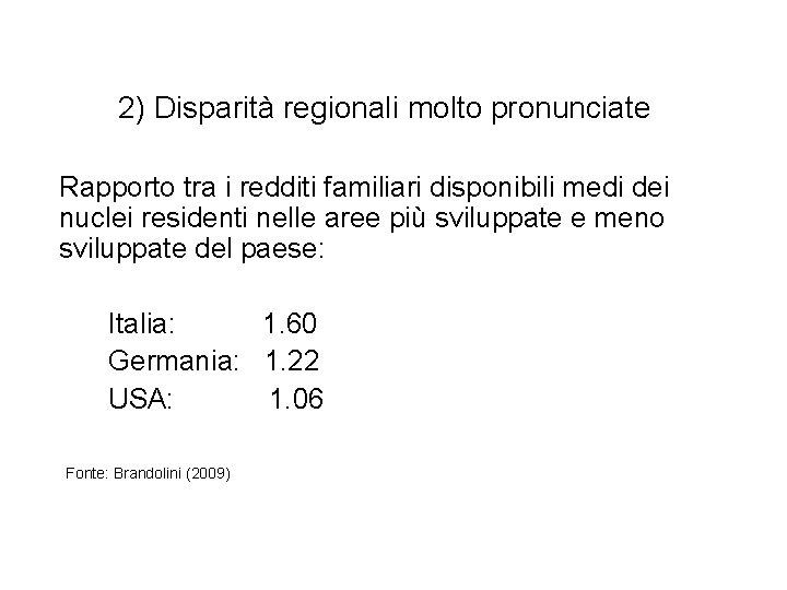 2) Disparità regionali molto pronunciate Rapporto tra i redditi familiari disponibili medi dei nuclei