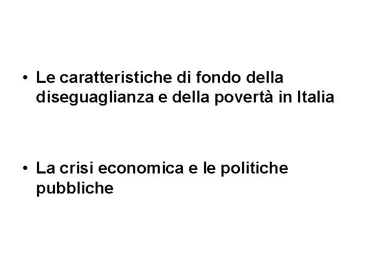• Le caratteristiche di fondo della diseguaglianza e della povertà in Italia •