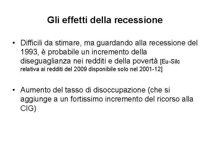 Gli effetti della recessione • Difficili da stimare, ma guardando alla recessione del 1993,