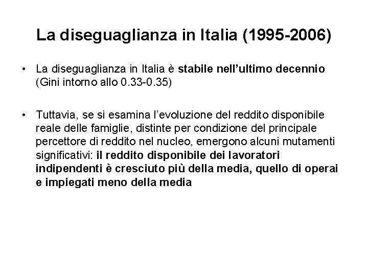 La diseguaglianza in Italia (1995 -2006) • La diseguaglianza in Italia è stabile nell'ultimo