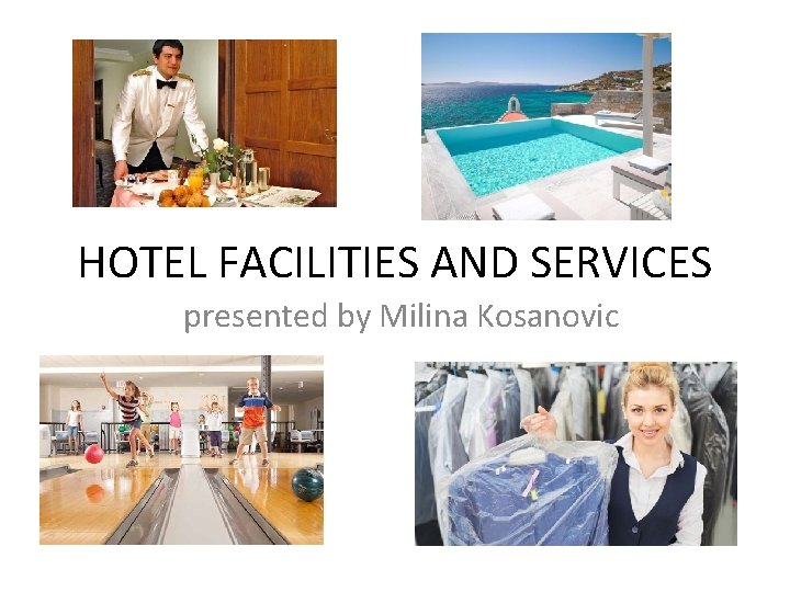 HOTEL FACILITIES AND SERVICES presented by Milina Kosanovic