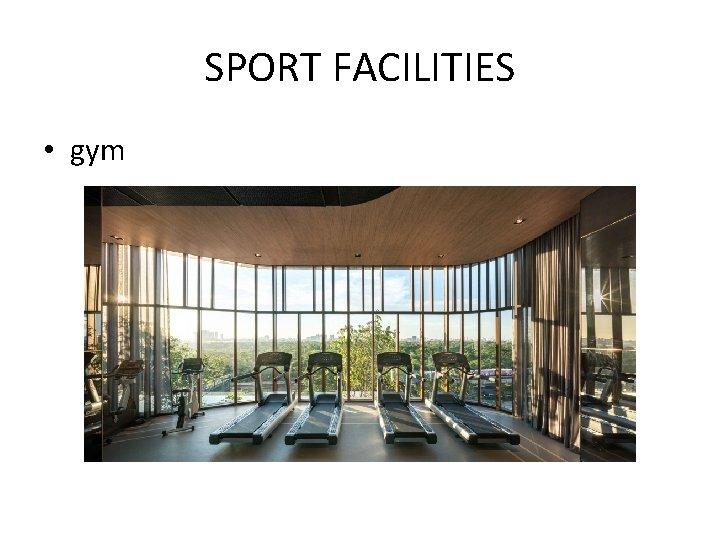 SPORT FACILITIES • gym