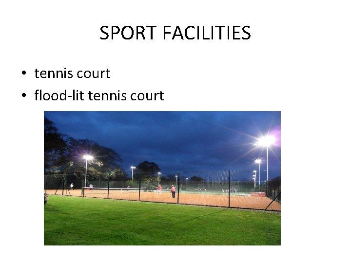 SPORT FACILITIES • tennis court • flood-lit tennis court