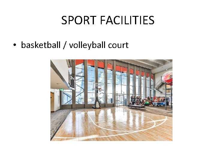 SPORT FACILITIES • basketball / volleyball court