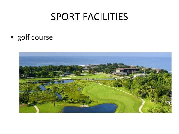 SPORT FACILITIES • golf course