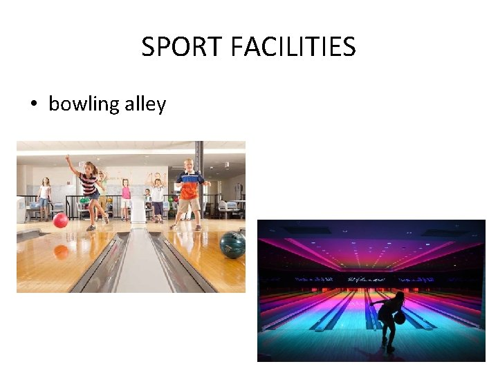 SPORT FACILITIES • bowling alley