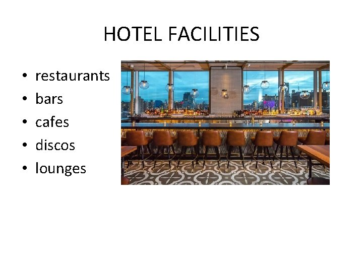 HOTEL FACILITIES • • • restaurants bars cafes discos lounges