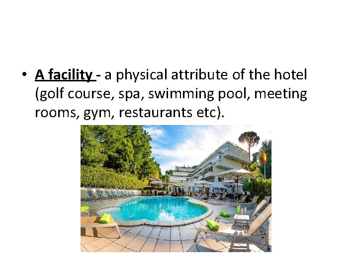 • A facility - a physical attribute of the hotel (golf course, spa,