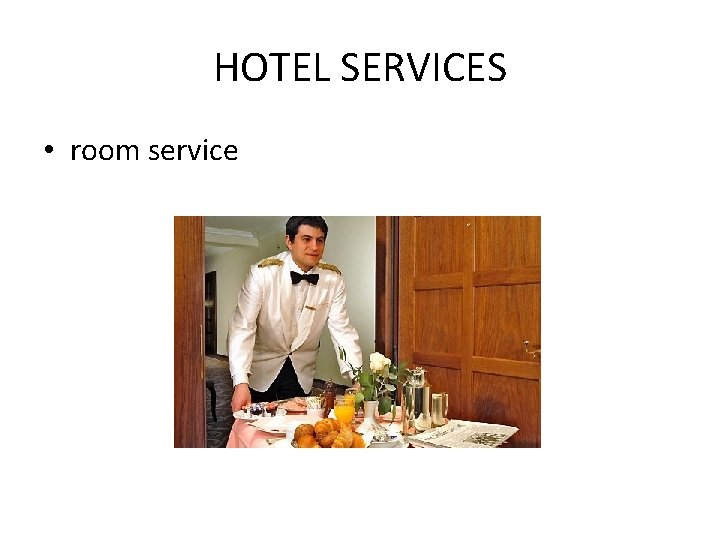 HOTEL SERVICES • room service