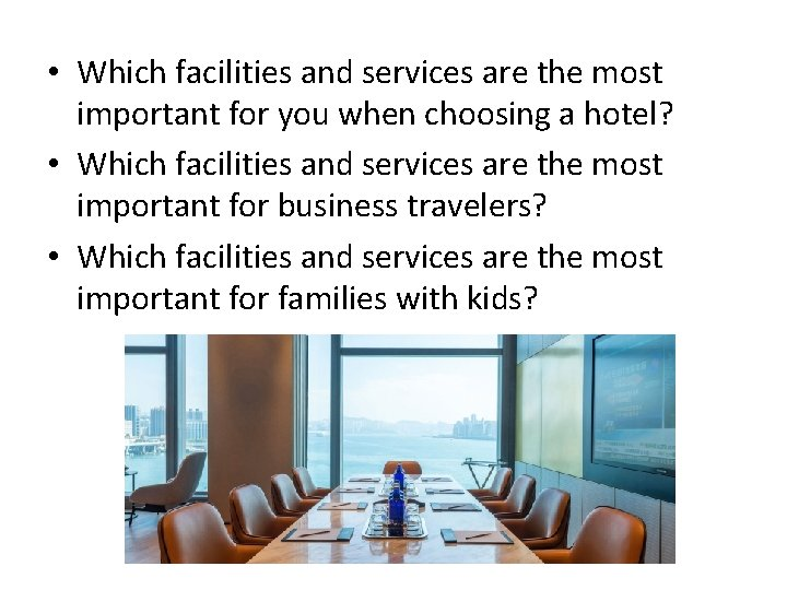 • Which facilities and services are the most important for you when choosing