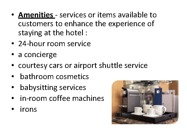 • Amenities - services or items available to customers to enhance the experience