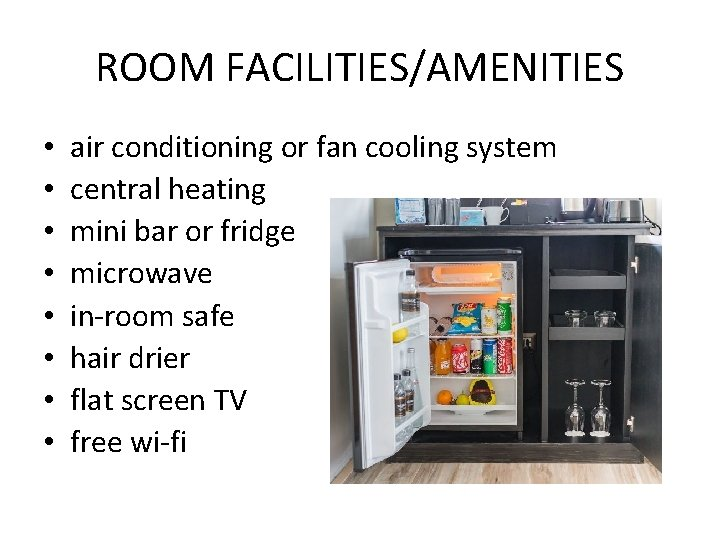 ROOM FACILITIES/AMENITIES • • air conditioning or fan cooling system central heating mini bar