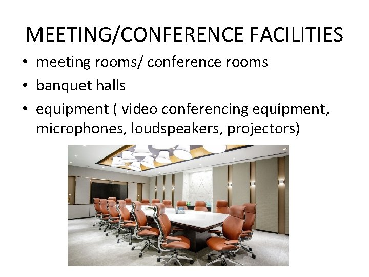 MEETING/CONFERENCE FACILITIES • meeting rooms/ conference rooms • banquet halls • equipment ( video