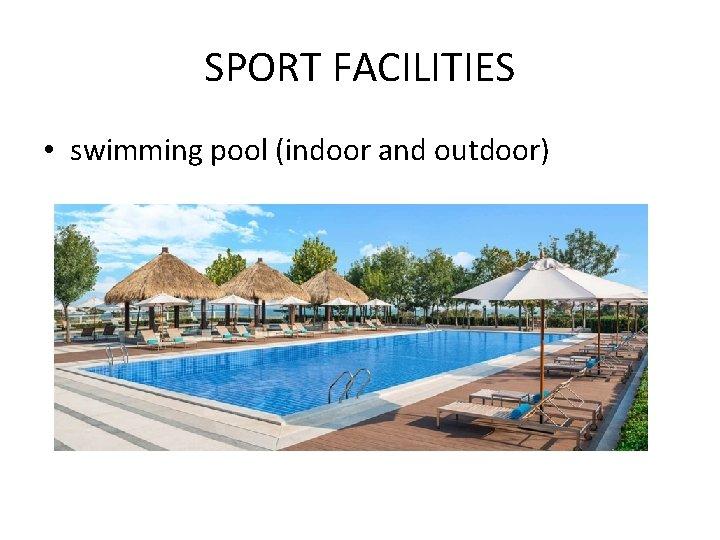 SPORT FACILITIES • swimming pool (indoor and outdoor)
