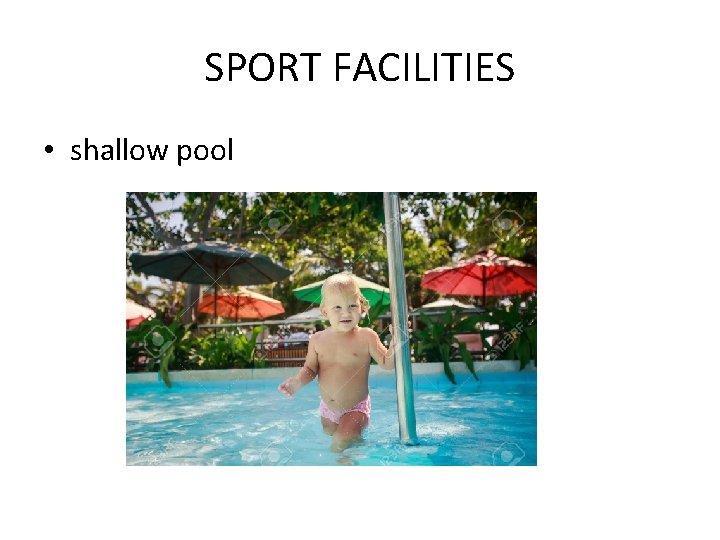 SPORT FACILITIES • shallow pool