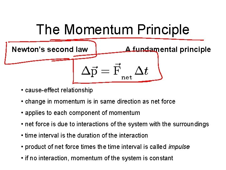 The Momentum Principle Newton's second law A fundamental principle • cause-effect relationship • change
