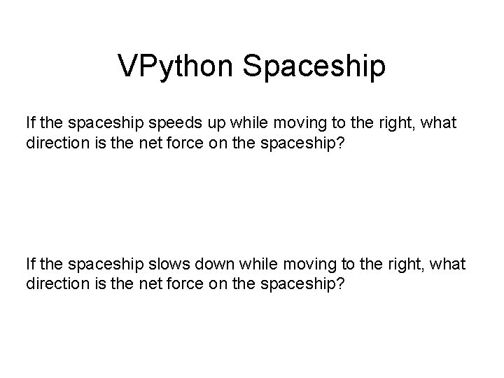 VPython Spaceship If the spaceship speeds up while moving to the right, what direction