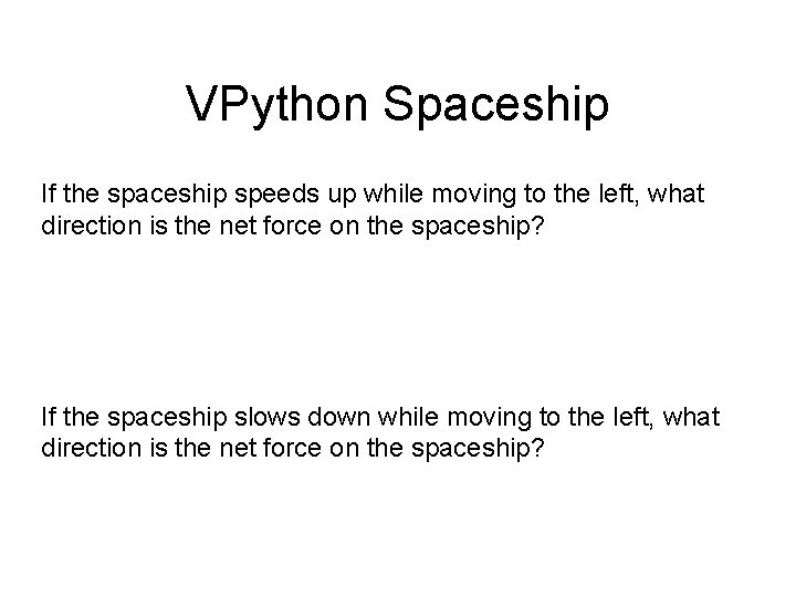 VPython Spaceship If the spaceship speeds up while moving to the left, what direction
