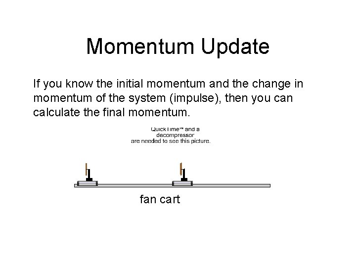 Momentum Update If you know the initial momentum and the change in momentum of