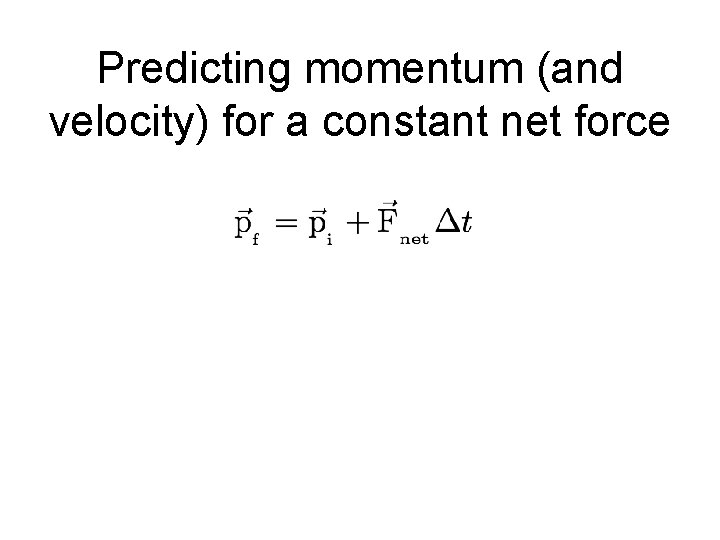 Predicting momentum (and velocity) for a constant net force