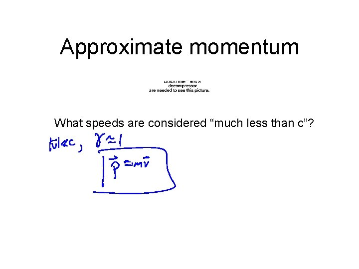 """Approximate momentum What speeds are considered """"much less than c""""?"""