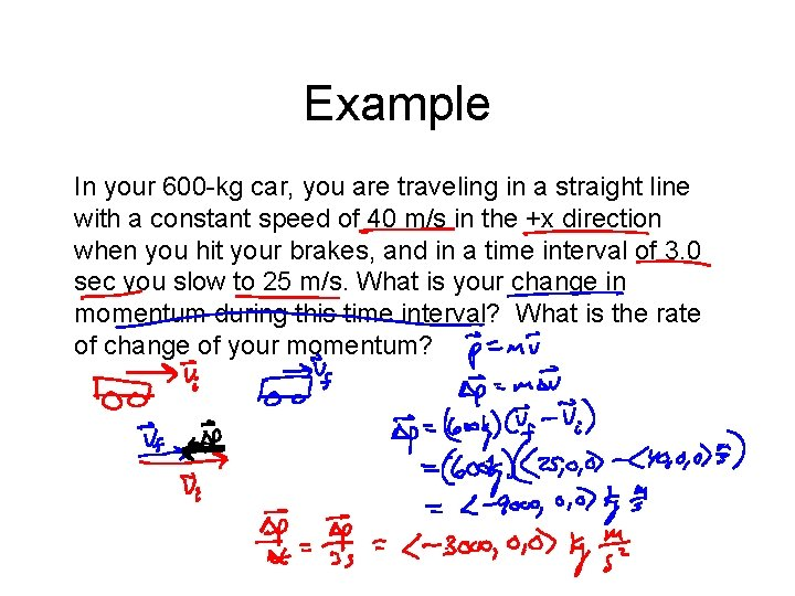 Example In your 600 -kg car, you are traveling in a straight line with