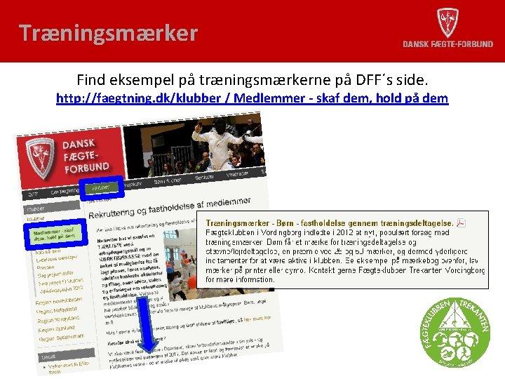 Træningsmærker Find eksempel på træningsmærkerne på DFF´s side. http: //faegtning. dk/klubber / Medlemmer -
