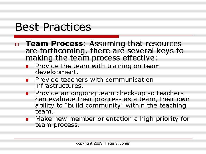 Best Practices o Team Process: Assuming that resources are forthcoming, there are several keys