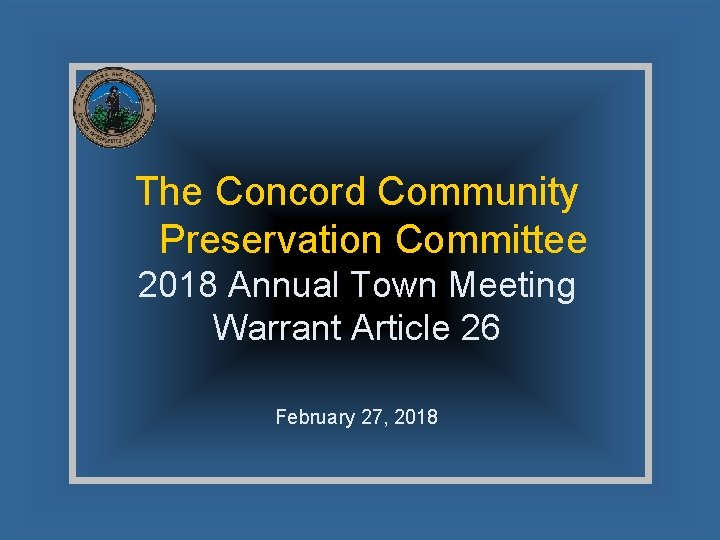 The Concord Community Preservation Committee 2018 Annual Town Meeting Warrant Article 26 February 27,