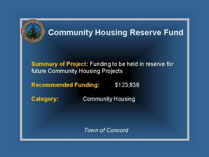Community Housing Reserve Fund Summary of Project: Funding to be held in reserve for