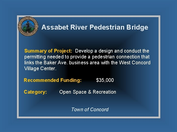 Assabet River Pedestrian Bridge Summary of Project: Develop a design and conduct the permitting