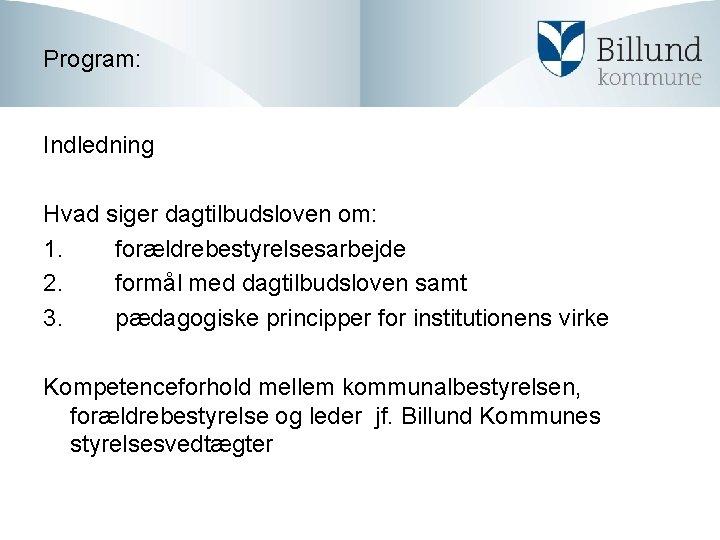 Program: Indledning Hvad siger dagtilbudsloven om: 1. forældrebestyrelsesarbejde 2. formål med dagtilbudsloven samt 3.