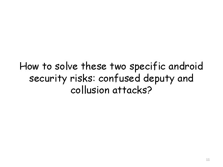 How to solve these two specific android security risks: confused deputy and collusion attacks?
