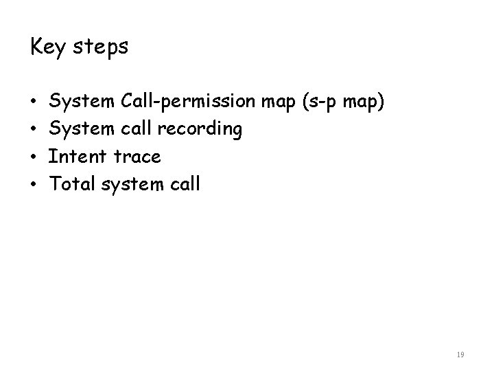 Key steps • • System Call-permission map (s-p map) System call recording Intent trace