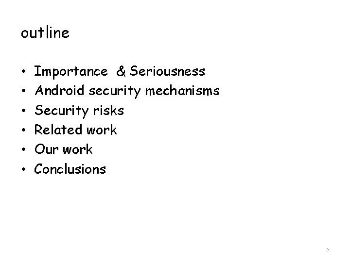 outline • • • Importance & Seriousness Android security mechanisms Security risks Related work