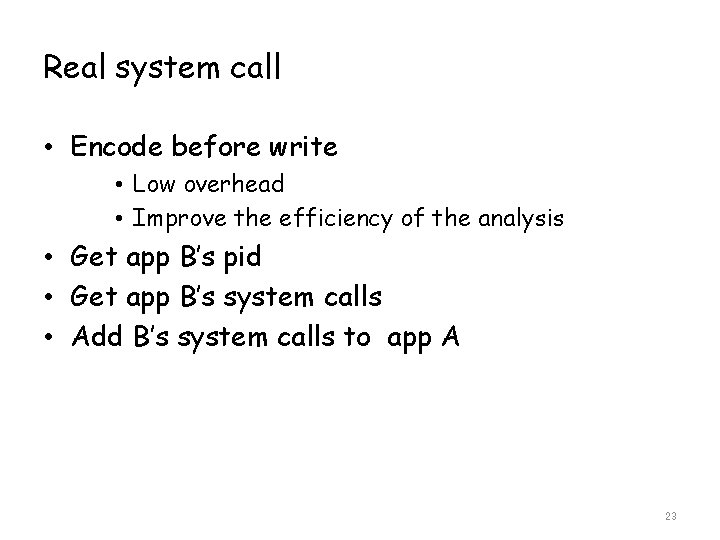 Real system call • Encode before write • Low overhead • Improve the efficiency