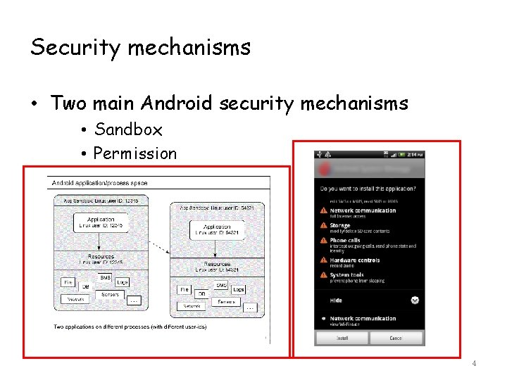 Security mechanisms • Two main Android security mechanisms • Sandbox • Permission 4